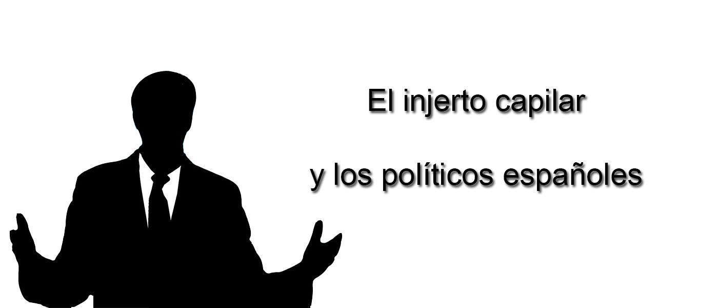 Injerto capilar y los políticos españoles